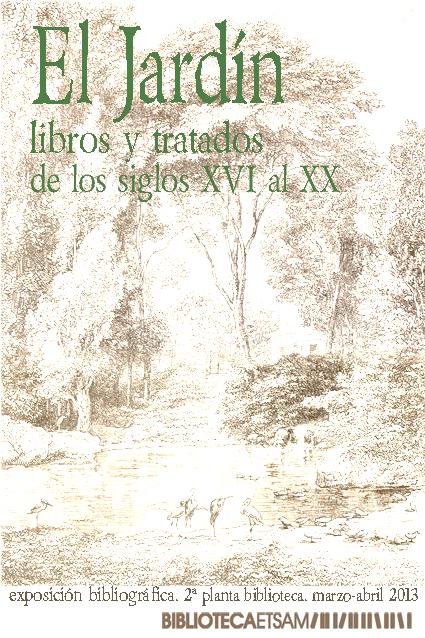 El jardín. Libros y tratados de los siglos XVI al XX. Exposición