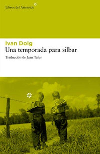 Cubierta de Una temporada para silbar. Ivan Doig