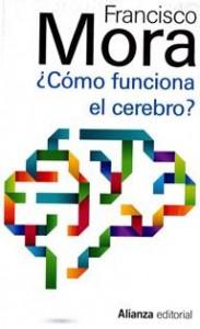 Francisco Mora - Cómo funciona el cerebro (cub.)