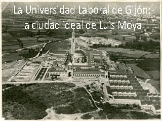 Exposición. La Universidad Laboral de Gijón:  la ciudad ideal de Luis Moya
