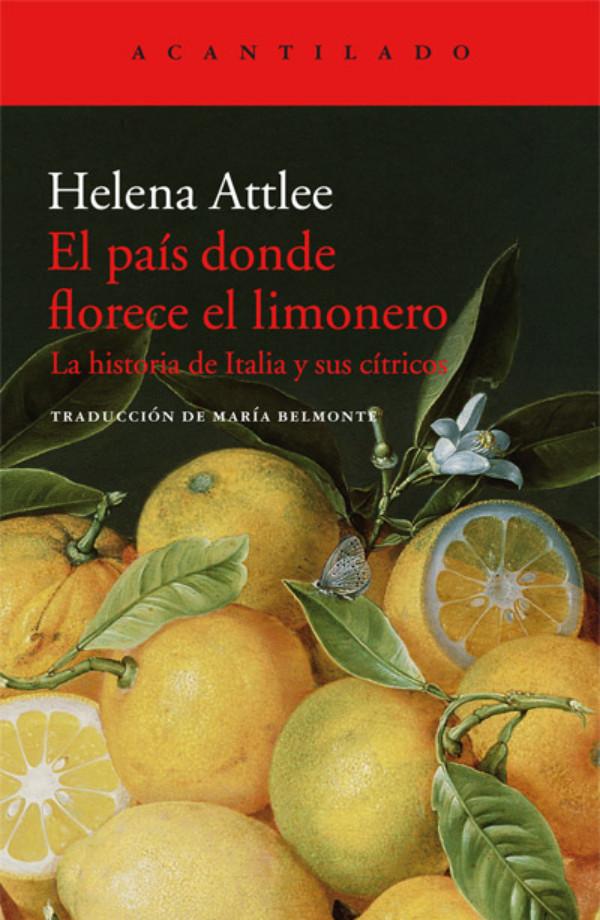 Cubierta de El país donde florece el limonero: la historia de Italia y sus cítricos, Helena Attlee