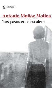 Cubierta de Tus pasos en la escalera, Antonio Muñoz Molina