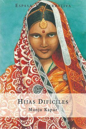 Cubierta de Hijas difíciles, Manju Kapur